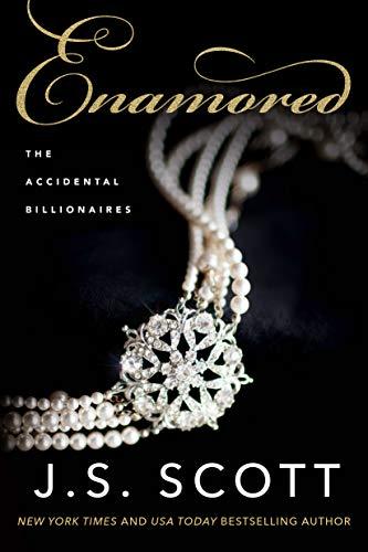 Enamored (Accidental Billionaires Book 3)  J. S. Scott