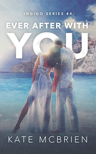 Ever After With You (Indigo Book 4)   Kate McBrien