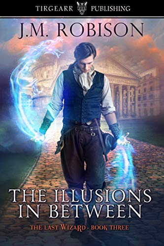 The Illusions In Between: The Last Wizard: #3   J.M. Robison