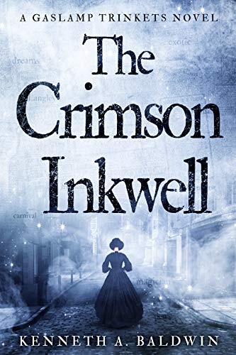 The Crimson Inkwell: A Gaslamp Trinkets Novel  Kenneth A. Baldwin