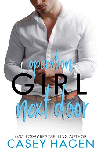 Operation: Girl Next Door  Casey Hagen