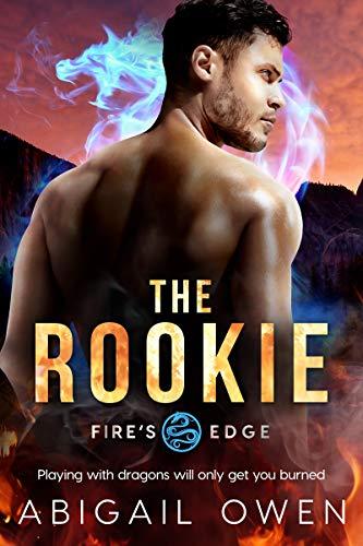 The Rookie (Fire's Edge Book 3)  Abigail Owen