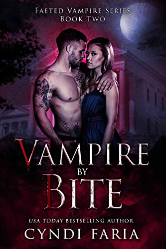 Vampire by Bite (Faeted Vampire Series Book 2) Cyndi Faria