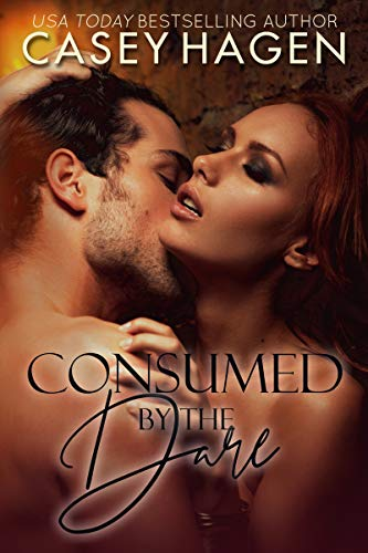 Consumed by the Dare  Casey Hagen