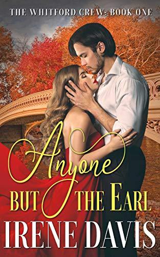 Anyone But the Earl (The Whitford Crew Book 1) Irene Davis