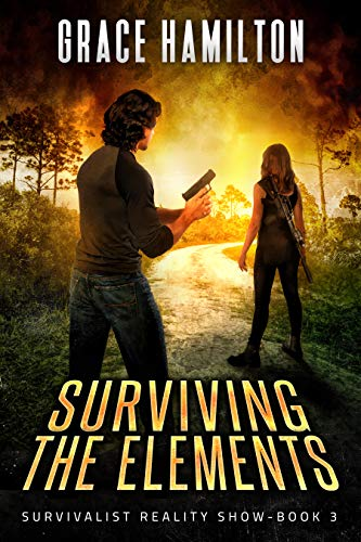 Surviving the Elements (Survivalist Reality Show Book 3) Grace Hamilton