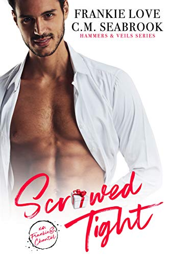 Scr*wed Tight (Hammers and Veils Book 3)   Frankie Love and C.M. Seabrook