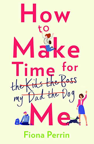 How to Make Time for Me: a funny and heartwarming summer read  Fiona Perrin