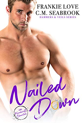 Nailed Down (Hammers and Veils Book 2)  Frankie Love and C.M. Seabrook