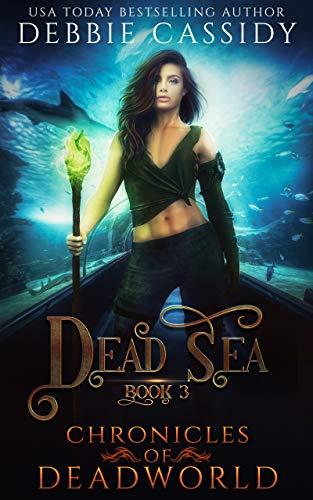 Dead Sea (Chronicles of Deadworld Book 3) Debbie Cassidy