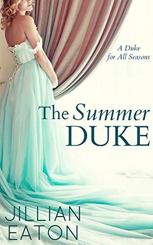 The Summer Duke (A Duke for All Seasons Book 3)  Jillian Eaton