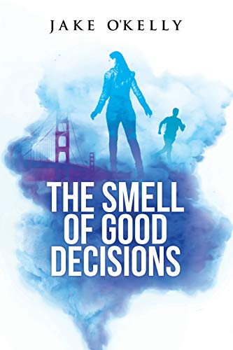 The Smell of Good Decisions  Jake O'Kelly