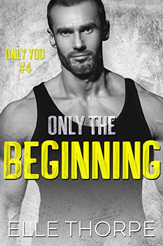 Only the Beginning (Only You)  Elle Thorpe