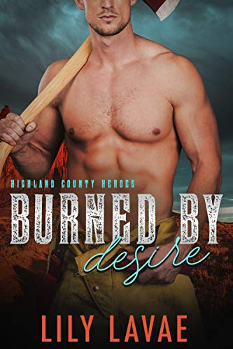 Burned by Desire (Highland County Heroes Book 2)  Lily LaVae
