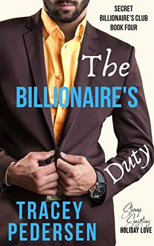The Billionaire's Duty (Secret Billionaire's Club Book 4) Tracey Pedersen