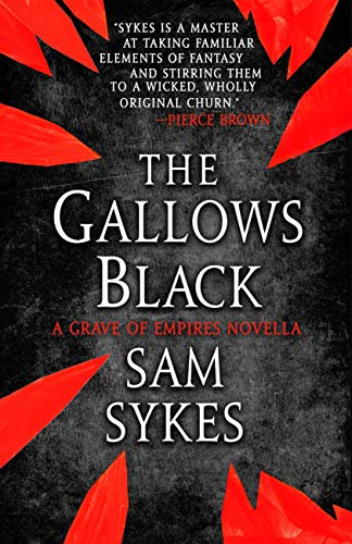 The Gallows Black (The Grave of Empires)  Sam Sykes