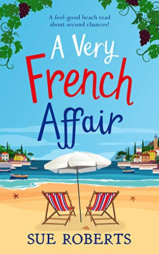 A Very French Affair: A feel-good beach read about second chances!  Sue Roberts