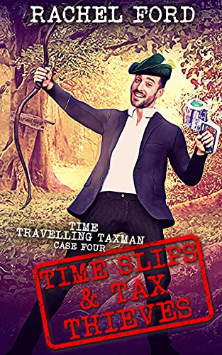Time Slips & Tax Thieves (Time Travelling Taxman Book 4)   Rachel Ford