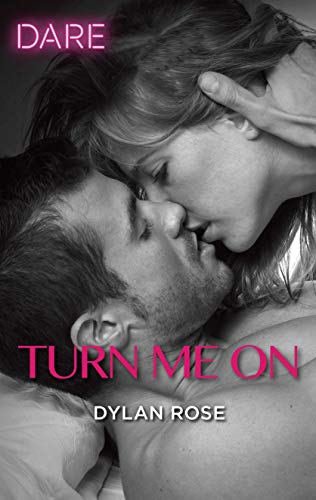 Turn Me On: A Scorching Hot Romance Dylan Rose