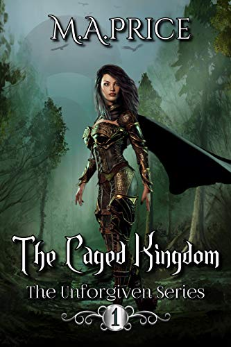 The Caged Kingdom (The Unforgiven Series Book 1)  M A Price