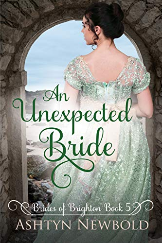 An Unexpected Bride: A Regency Romance (Brides of Brighton book 5)  Ashtyn Newbold
