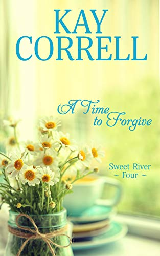A Time to Forgive (Sweet River Book 4)   Kay Correll