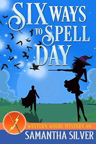 Six Ways to Spellday (Western Woods Mystery Book 6) Samantha Silver