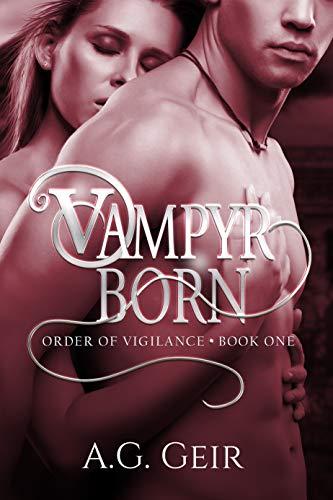 Vampyr Born (Order of Vigilance Book 1)  A.G. Geir