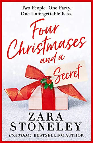 Four Christmases and a Secret: A gorgeously heartwarming and feel-good festive romance Zara Stoneley
