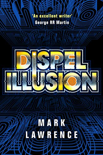 Dispel Illusion (Impossible Times Book 3)  Mark Lawrence