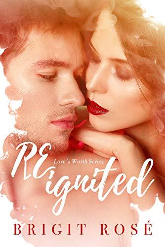 ReIgnited (Love's Worth Book 2)   Brigit Rosé