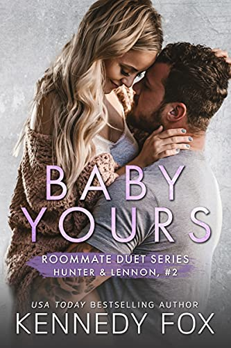 Baby Yours (Hunter & Lennon duet Book 2)  Kennedy Fox
