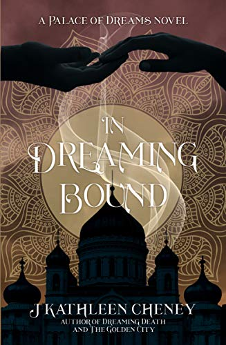 In Dreaming Bound (The Palace of Dreams Novels Book 2)  J. Kathleen Cheney