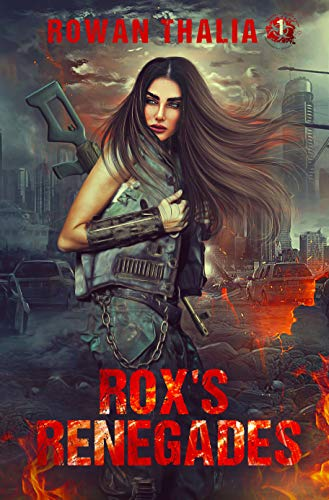 Rox's Renegades (Soldiers of Blood & Ruin Book 1)   Rowan Thalia