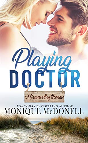 Playing Doctor (A Cinnamon Bay Romance Book 3) Monique McDonell