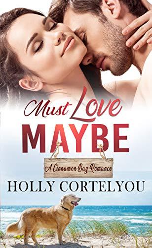 Must Love Maybe (Cinnamon Bay Romance Book 4)  Holly Cortelyou