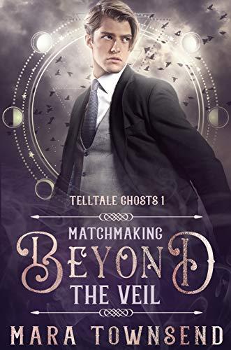 Matchmaking Beyond the Veil (Telltale Ghosts Book 1)  Mara Townsend