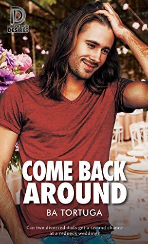Come Back Around (Dreamspun Desires Book 85) BA Tortuga