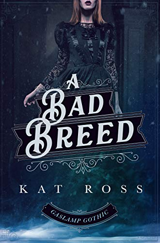 A Bad Breed (Gaslamp Gothic Book 3)  Kat Ross