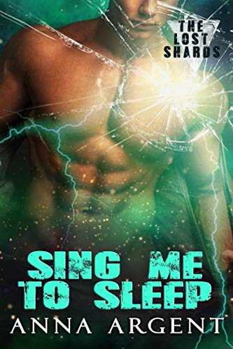Sing Me to Sleep (The Lost Shards Book 3)  Anna Argent