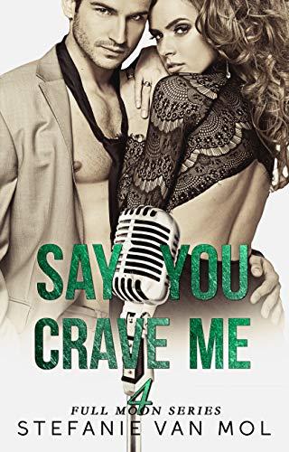 Say You Crave Me (Full Moon Book 4)  Stefanie Van Mol