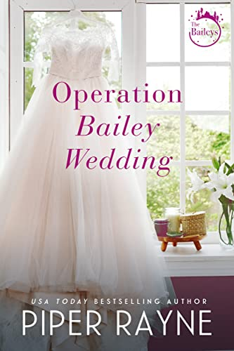 Operation Bailey Wedding (Bailey Series Novella) (The Baileys Book 4)  Piper Rayne