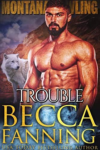 Trouble: BBW Wolf Shifter Romance (Montana Howling Book 3) Becca Fanning
