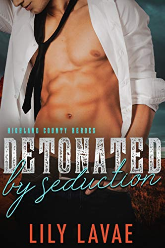 Detonated by Seduction (Highland County Heroes Book 4)  Lily LaVae