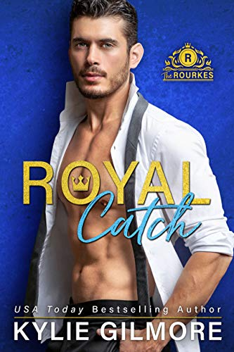 Royal Catch (The Rourkes, Book 1)  Kylie Gilmore