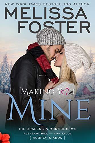 Making You Mine: Knox and Aubrey (The Bradens & Montgomerys (Pleasant Hill - Oak Falls) Book 5)  Melissa Foster