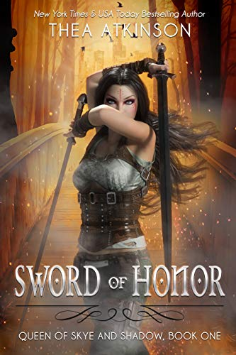 Sword of Honor (Queen of Skye and Shadow Book 1)  Thea Atkinson