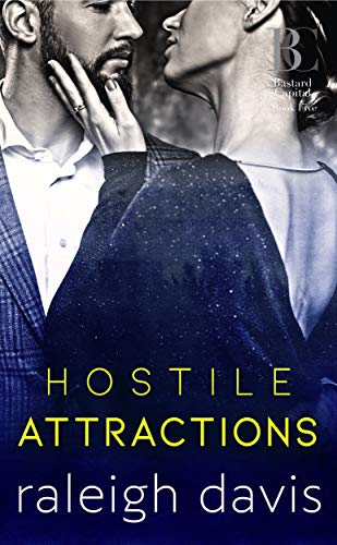 Hostile Attractions: A billionaire enemies-to-lovers romance (Bad Boy Capital Book 5)  Raleigh Davis