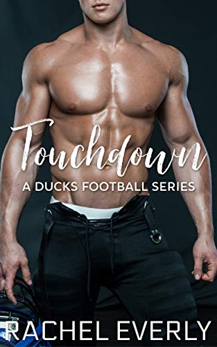 Touchdown (A Ducks Football Series Book 1)  Rachel Everly