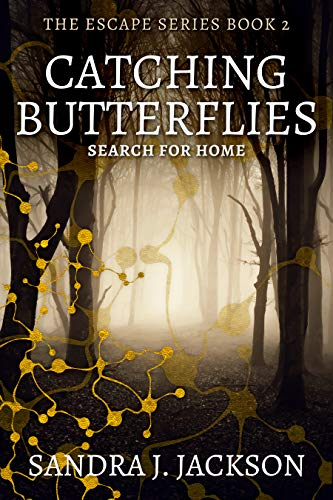 Catching Butterflies: Search For Home (The Escape Series Book 2)  Sandra J. Jackson